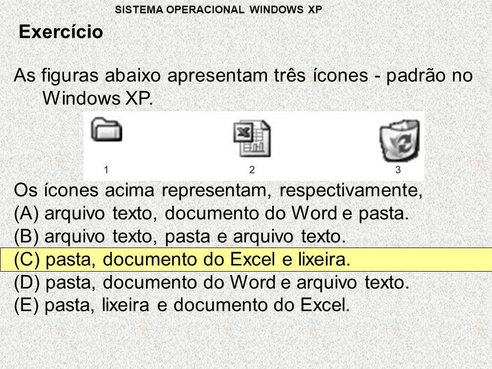 Exercício SISTEMA OPERACIONAL WINDOWS XP As figuras abaixo apresentam três ícones - padrão no Windows XP.