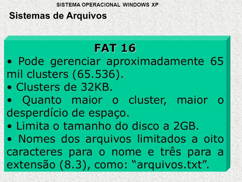 FAT 16 • Pode gerenciar aproximadamente 65 mil clusters (65.536).