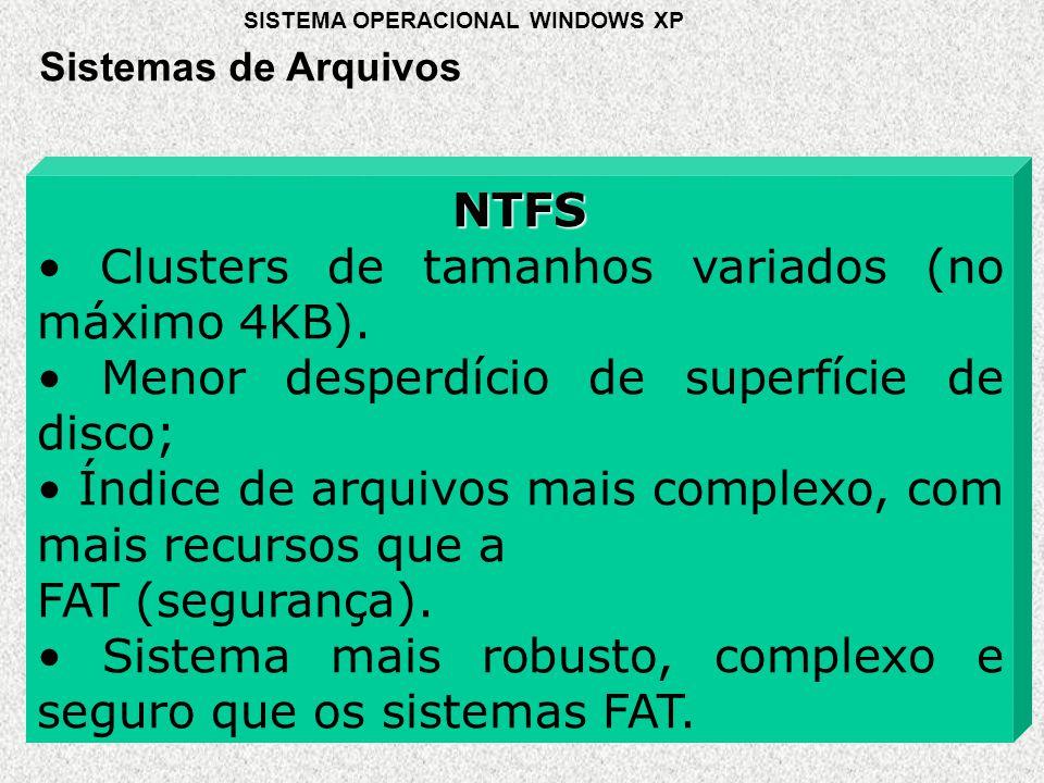 NTFS • Clusters de tamanhos variados (no máximo 4KB).
