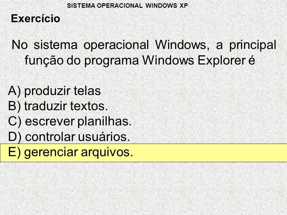 No sistema operacional Windows, a principal função do programa Windows Explorer é A) produzir telas B) traduzir textos.
