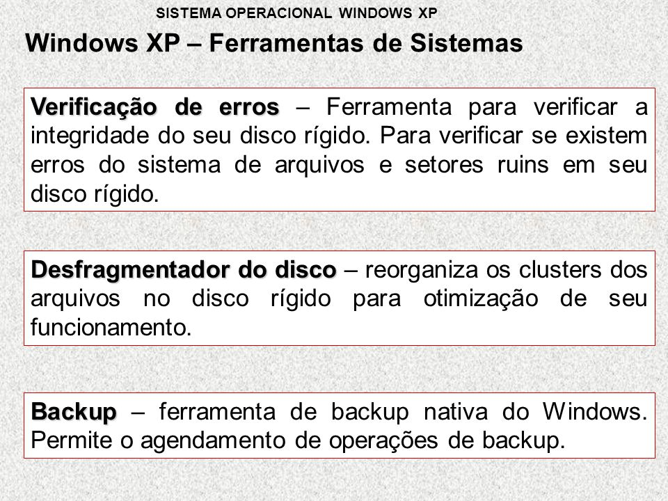 Backup Backup – ferramenta de backup nativa do Windows. Permite o agendamento de operações de backup. Desfragmentador do disco Desfragmentador do disc
