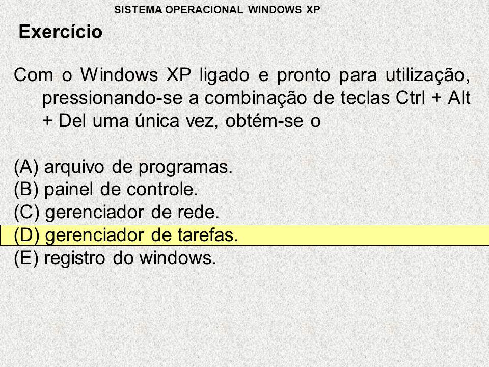 Com o Windows XP ligado e pronto para utilização, pressionando-se a combinação de teclas Ctrl + Alt + Del uma única vez, obtém-se o (A) arquivo de programas.
