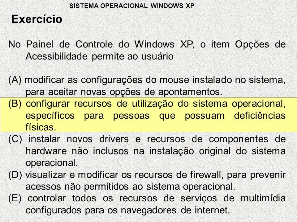 No Painel de Controle do Windows XP, o item Opções de Acessibilidade permite ao usuário (A) modificar as configurações do mouse instalado no sistema, para aceitar novas opções de apontamentos.
