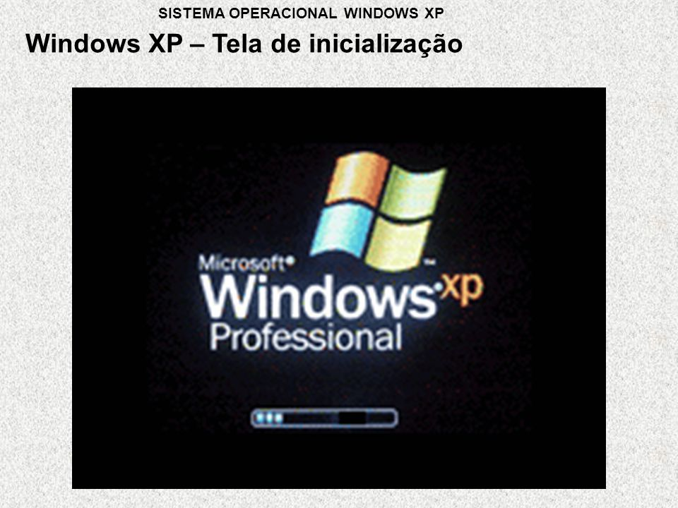 Windows XP – Tela de inicialização SISTEMA OPERACIONAL WINDOWS XP