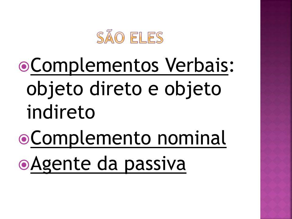  Complementos Verbais: objeto direto e objeto indireto  Complemento nominal  Agente da passiva