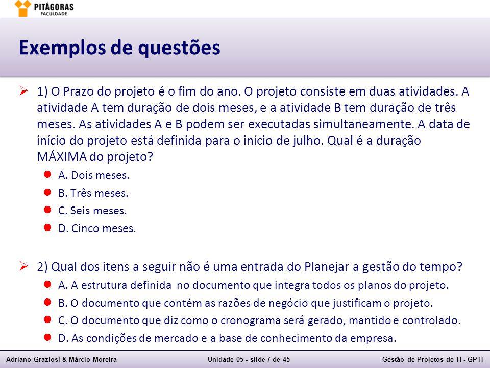 Adriano Graziosi & Márcio MoreiraUnidade 05 - slide 7 de 45Gestão de Projetos de TI - GPTI Exemplos de questões  1) O Prazo do projeto é o fim do ano.