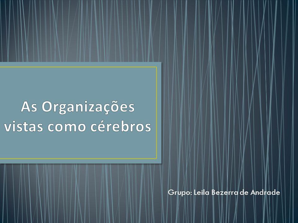 O QUE ACONTECE SE PENSARMOS NAS ORGANIZAÇÕES COMO CÉREBROS.