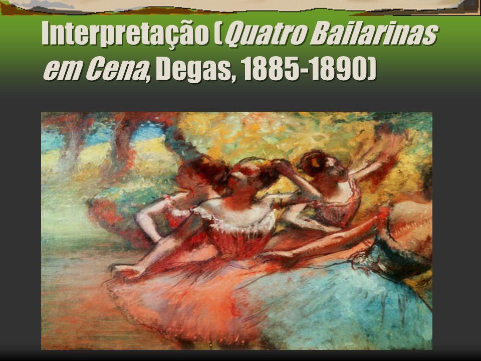 Interpretação (Quatro Bailarinas em Cena, Degas, 1885-1890)
