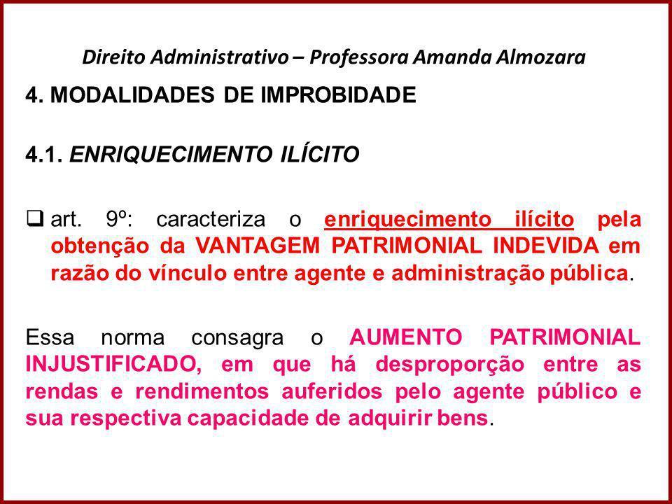 Direito Administrativo – Professora Amanda Almozara 4. MODALIDADES DE IMPROBIDADE 4.1. ENRIQUECIMENTO ILÍCITO  art. 9º: caracteriza o enriquecimento