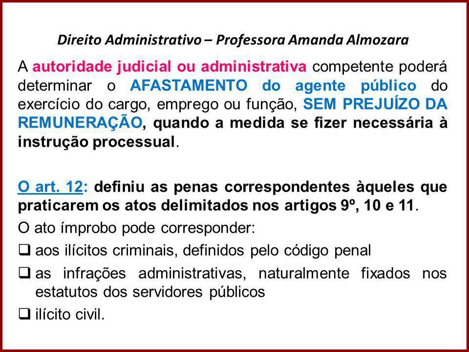 Direito Administrativo – Professora Amanda Almozara A autoridade judicial ou administrativa competente poderá determinar o AFASTAMENTO do agente públi