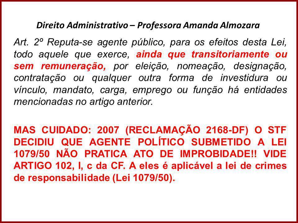 Direito Administrativo – Professora Amanda Almozara Art. 2º Reputa-se agente público, para os efeitos desta Lei, todo aquele que exerce, ainda que tra