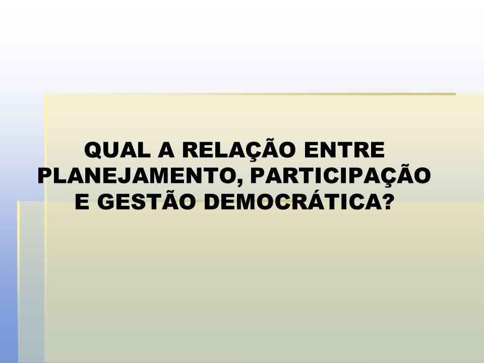 QUAL A RELAÇÃO ENTRE PLANEJAMENTO, PARTICIPAÇÃO E GESTÃO DEMOCRÁTICA?