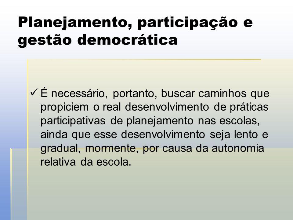 Planejamento, participação e gestão democrática  É necessário, portanto, buscar caminhos que propiciem o real desenvolvimento de práticas participati