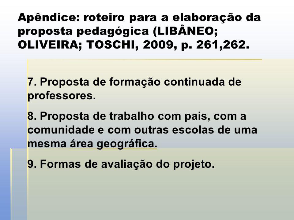 Apêndice: roteiro para a elaboração da proposta pedagógica (LIBÂNEO; OLIVEIRA; TOSCHI, 2009, p. 261,262. 7. Proposta de formação continuada de profess