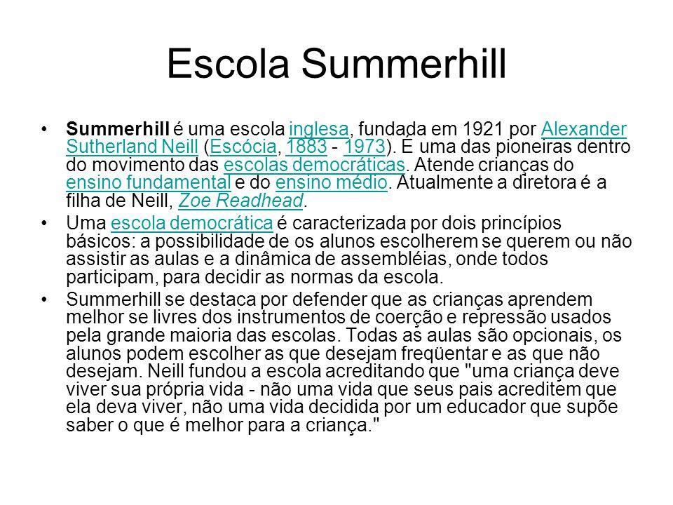 Escola Summerhill •Summerhill é uma escola inglesa, fundada em 1921 por Alexander Sutherland Neill (Escócia, 1883 - 1973).