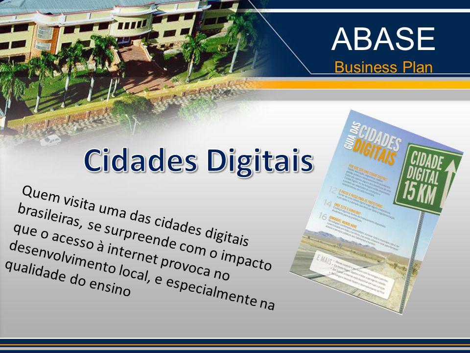 Quem visita uma das cidades digitais brasileiras, se surpreende com o impacto que o acesso à internet provoca no desenvolvimento local, e especialmente na qualidade do ensino ABASE Business Plan