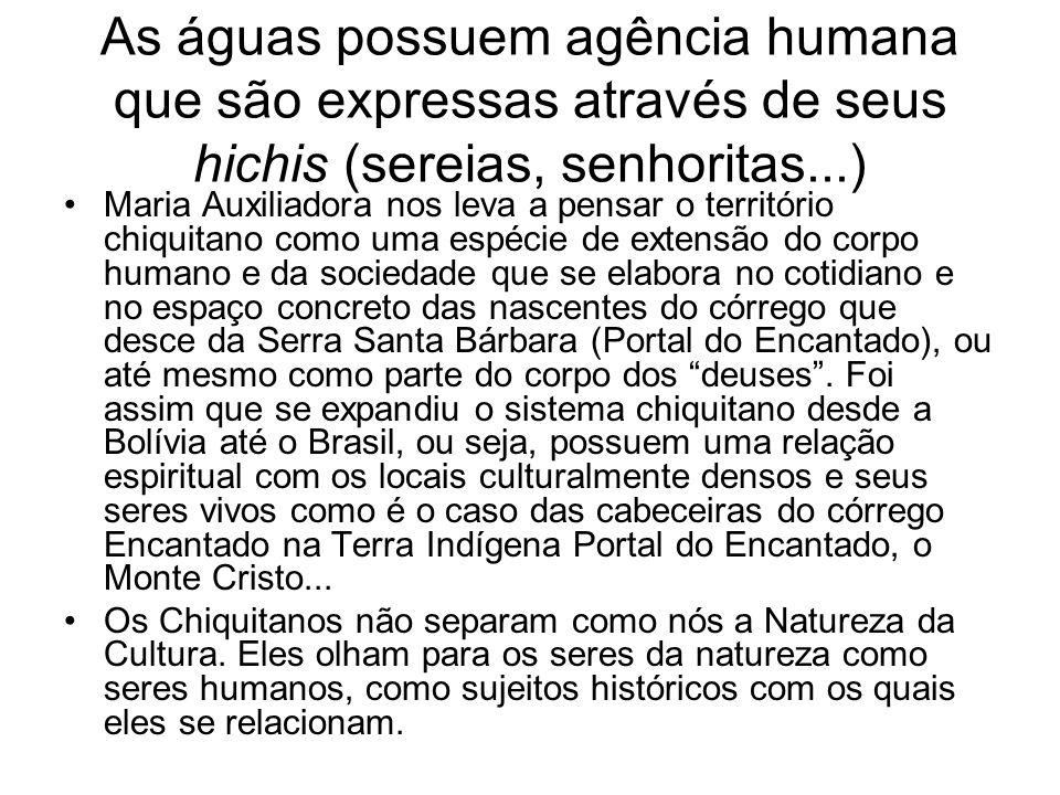 As águas possuem agência humana que são expressas através de seus hichis (sereias, senhoritas...) •Maria Auxiliadora nos leva a pensar o território ch