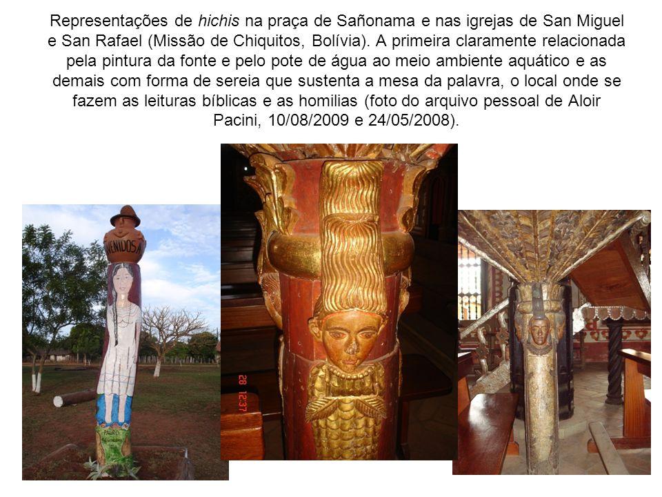 Representações de hichis na praça de Sañonama e nas igrejas de San Miguel e San Rafael (Missão de Chiquitos, Bolívia). A primeira claramente relaciona