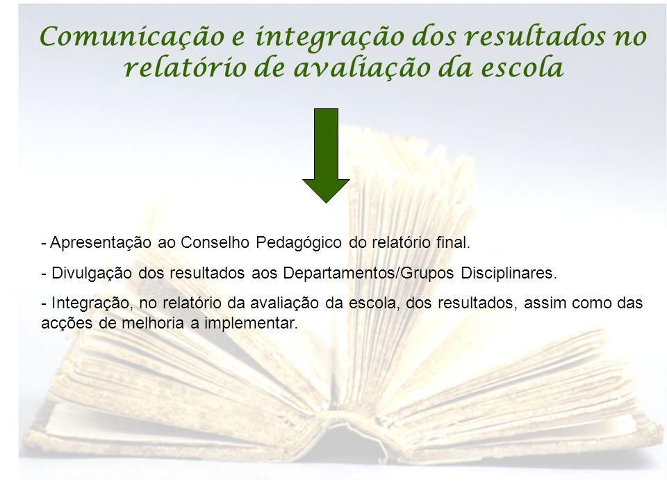 Comunicação e integração dos resultados no relatório de avaliação da escola - Apresentação ao Conselho Pedagógico do relatório final. - Divulgação dos