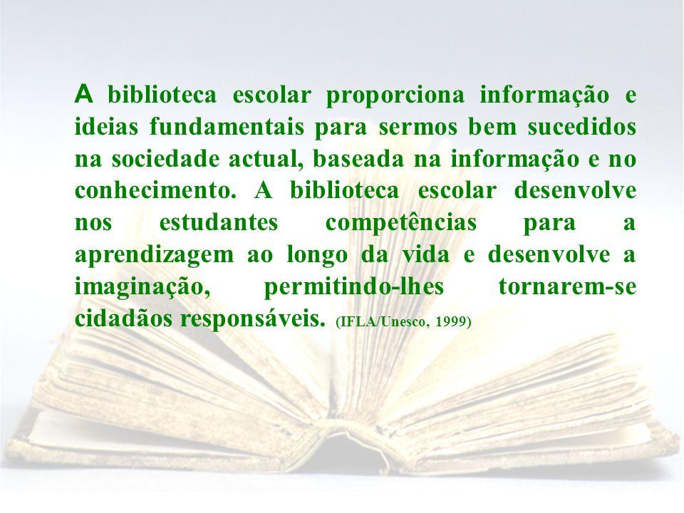 A biblioteca escolar proporciona informação e ideias fundamentais para sermos bem sucedidos na sociedade actual, baseada na informação e no conhecimento.