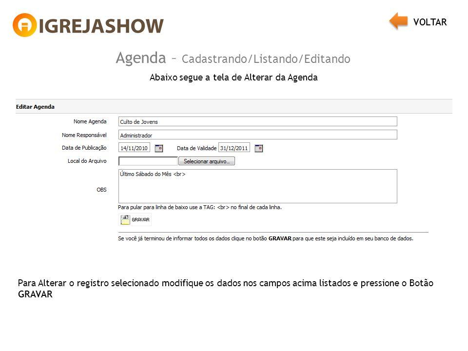 Agenda – Cadastrando/Listando/Editando Abaixo segue a tela de Alterar da Agenda Para Alterar o registro selecionado modifique os dados nos campos acima listados e pressione o Botão GRAVAR VOLTAR