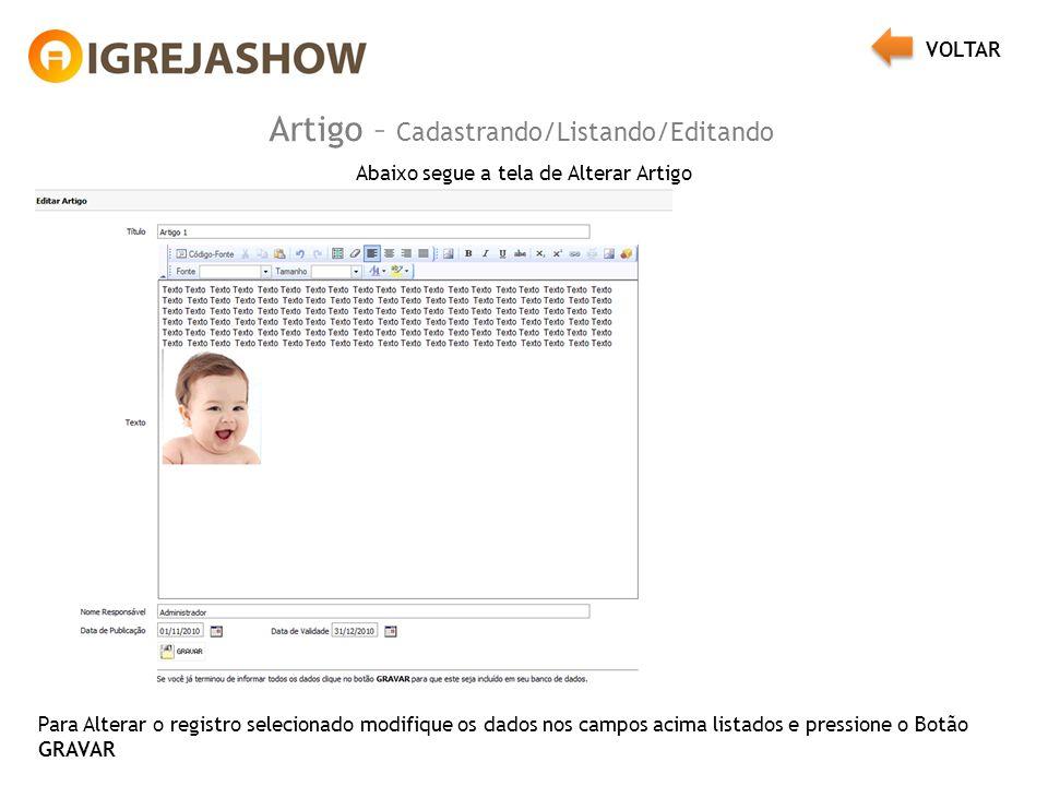 Artigo – Cadastrando/Listando/Editando Abaixo segue a tela de Alterar Artigo Para Alterar o registro selecionado modifique os dados nos campos acima l