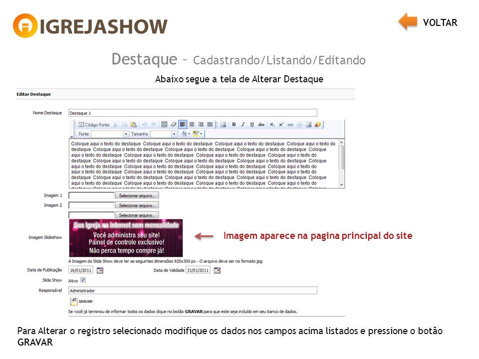 Destaque – Cadastrando/Listando/Editando Abaixo segue a tela de Alterar Destaque Para Alterar o registro selecionado modifique os dados nos campos acima listados e pressione o botão GRAVAR Imagem aparece na pagina principal do site VOLTAR