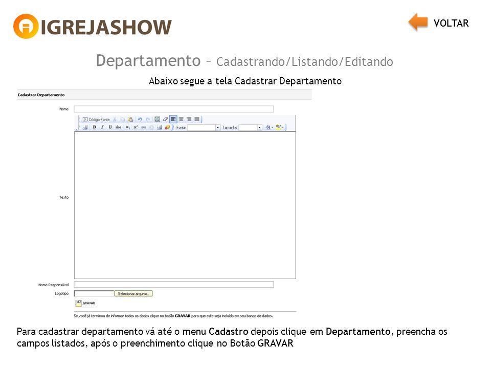 Departamento – Cadastrando/Listando/Editando Abaixo segue a tela Cadastrar Departamento Para cadastrar departamento vá até o menu Cadastro depois clique em Departamento, preencha os campos listados, após o preenchimento clique no Botão GRAVAR VOLTAR