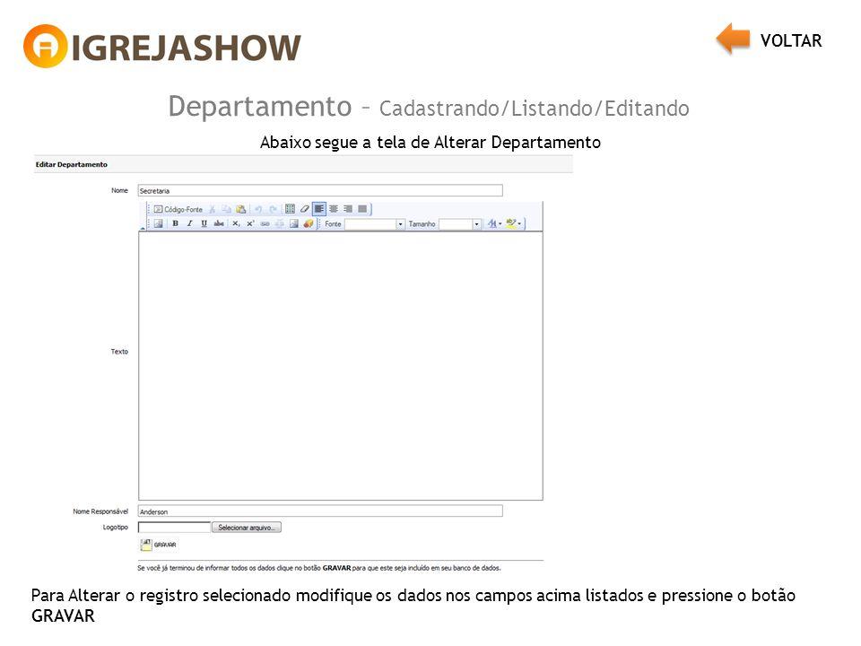 Departamento – Cadastrando/Listando/Editando Abaixo segue a tela de Alterar Departamento Para Alterar o registro selecionado modifique os dados nos campos acima listados e pressione o botão GRAVAR VOLTAR