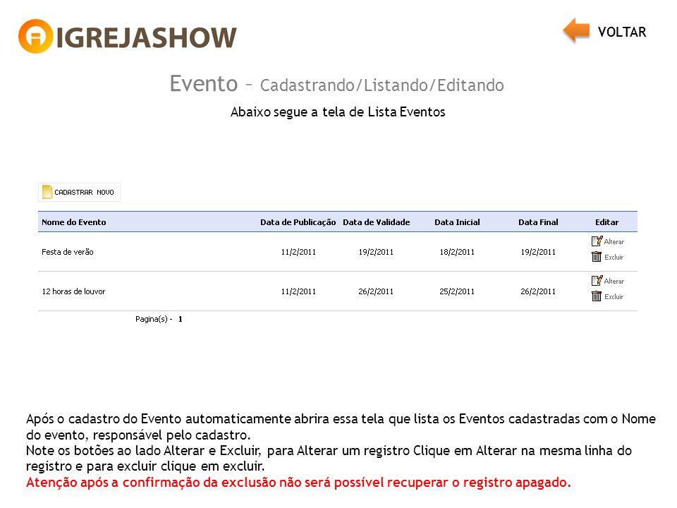 Evento – Cadastrando/Listando/Editando Abaixo segue a tela de Lista Eventos Após o cadastro do Evento automaticamente abrira essa tela que lista os Eventos cadastradas com o Nome do evento, responsável pelo cadastro.