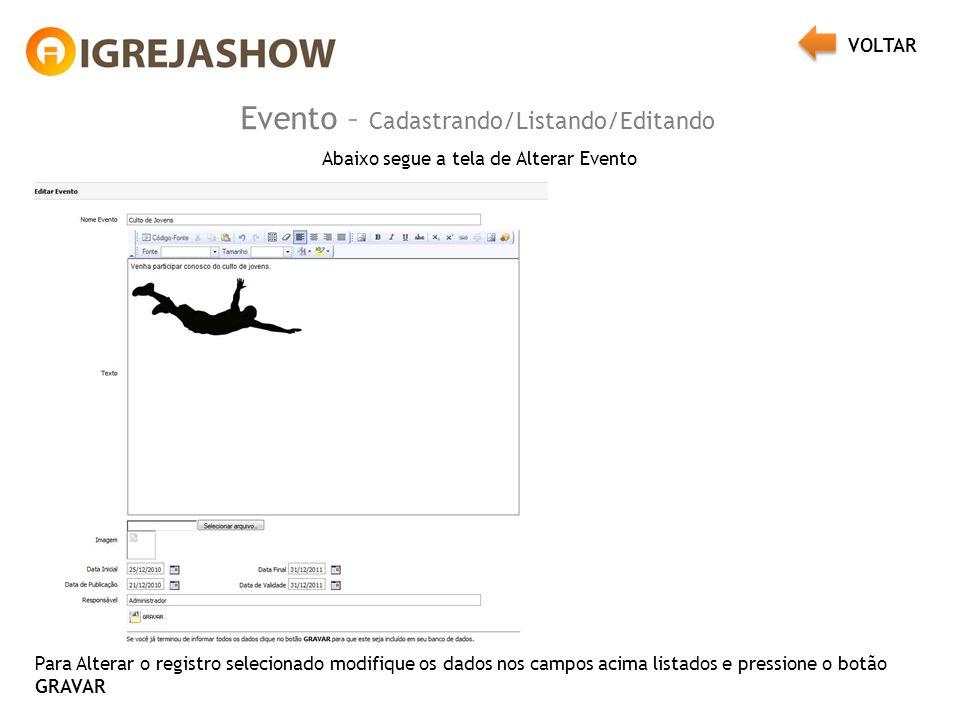 Evento – Cadastrando/Listando/Editando Abaixo segue a tela de Alterar Evento Para Alterar o registro selecionado modifique os dados nos campos acima listados e pressione o botão GRAVAR VOLTAR