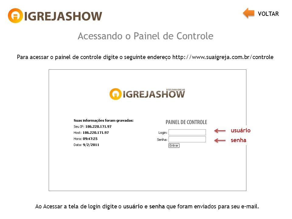 Acessando o Painel de Controle Para acessar o painel de controle digite o seguinte endereço http://www.suaigreja.com.br/controle Ao Acessar a tela de