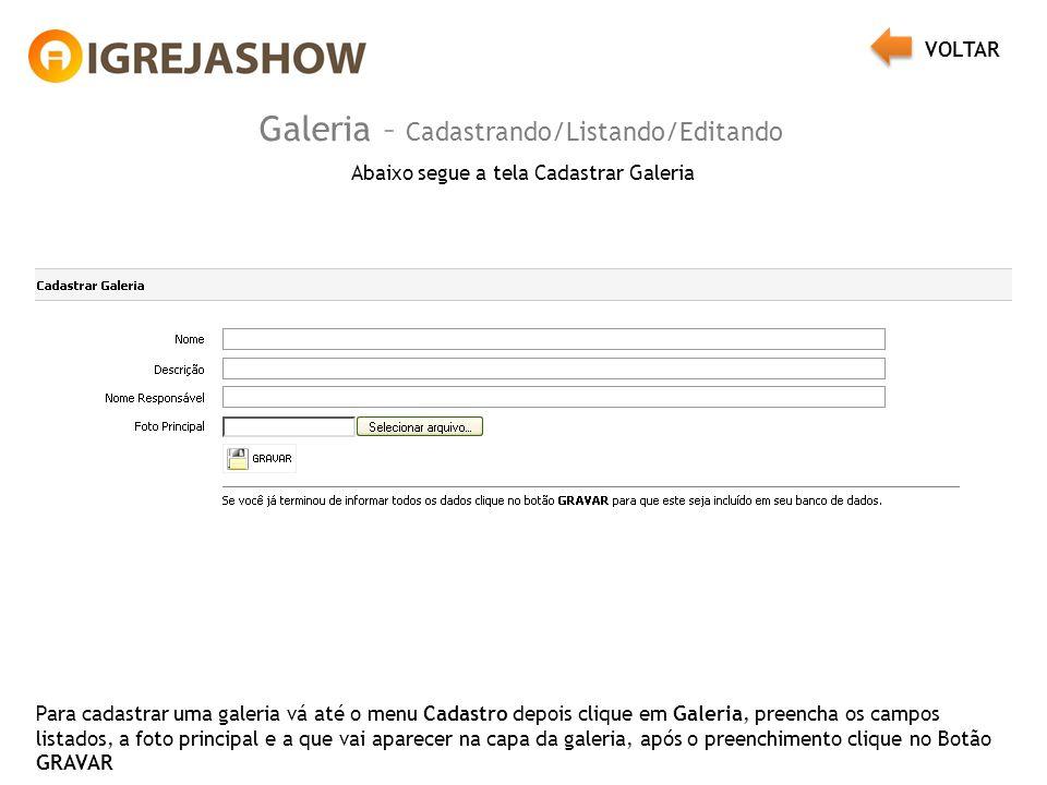 Galeria – Cadastrando/Listando/Editando Abaixo segue a tela Cadastrar Galeria Para cadastrar uma galeria vá até o menu Cadastro depois clique em Galer
