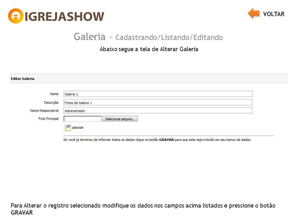 Galeria – Cadastrando/Listando/Editando Abaixo segue a tela de Alterar Galeria Para Alterar o registro selecionado modifique os dados nos campos acima listados e pressione o botão GRAVAR VOLTAR