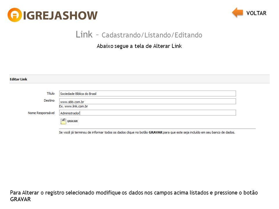 Link – Cadastrando/Listando/Editando Abaixo segue a tela de Alterar Link Para Alterar o registro selecionado modifique os dados nos campos acima lista