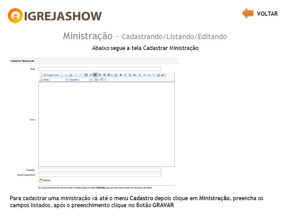 Ministração – Cadastrando/Listando/Editando Abaixo segue a tela Cadastrar Ministração Para cadastrar uma ministração vá até o menu Cadastro depois cli