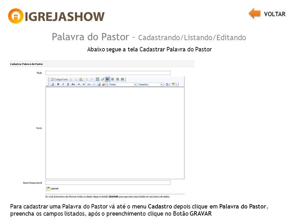 Palavra do Pastor – Cadastrando/Listando/Editando Abaixo segue a tela Cadastrar Palavra do Pastor Para cadastrar uma Palavra do Pastor vá até o menu C