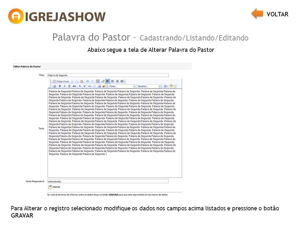 Palavra do Pastor – Cadastrando/Listando/Editando Abaixo segue a tela de Alterar Palavra do Pastor Para Alterar o registro selecionado modifique os dados nos campos acima listados e pressione o botão GRAVAR VOLTAR