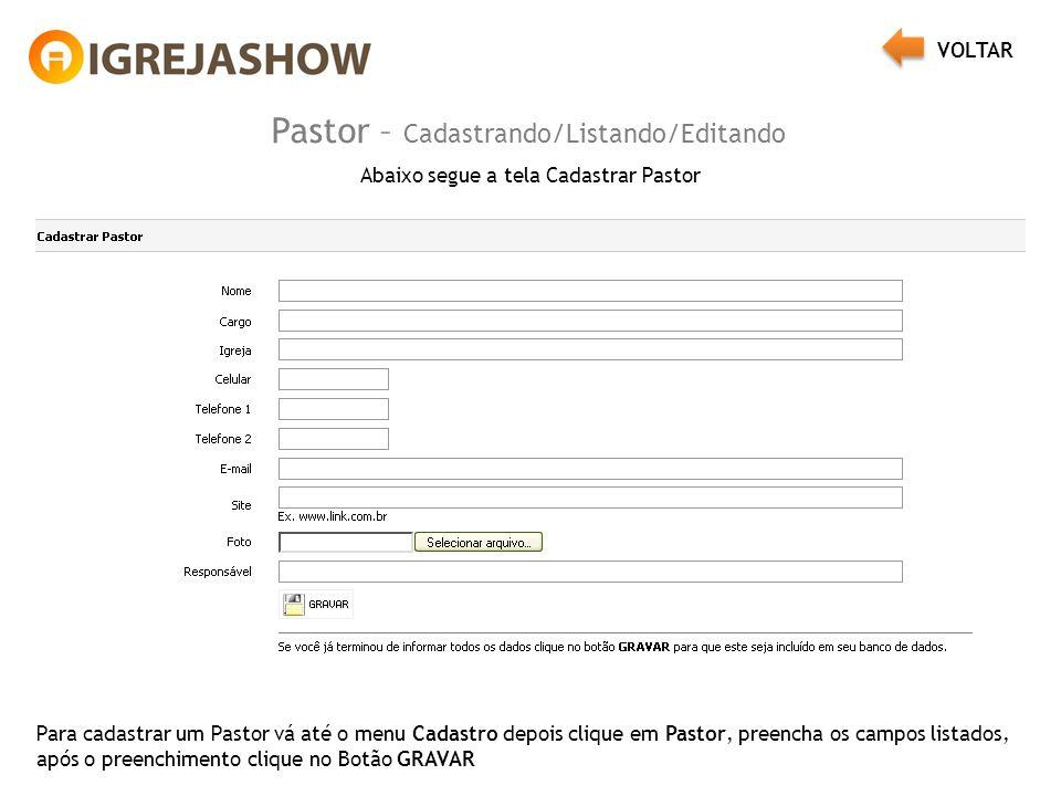 Pastor – Cadastrando/Listando/Editando Abaixo segue a tela Cadastrar Pastor Para cadastrar um Pastor vá até o menu Cadastro depois clique em Pastor, p