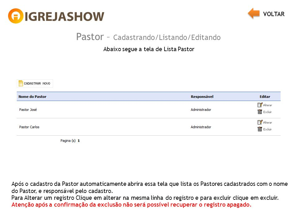 Pastor – Cadastrando/Listando/Editando Abaixo segue a tela de Lista Pastor Após o cadastro da Pastor automaticamente abrira essa tela que lista os Pas