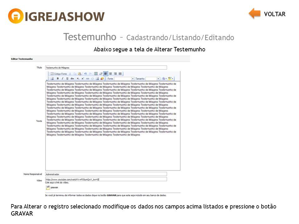 Testemunho – Cadastrando/Listando/Editando Abaixo segue a tela de Alterar Testemunho Para Alterar o registro selecionado modifique os dados nos campos