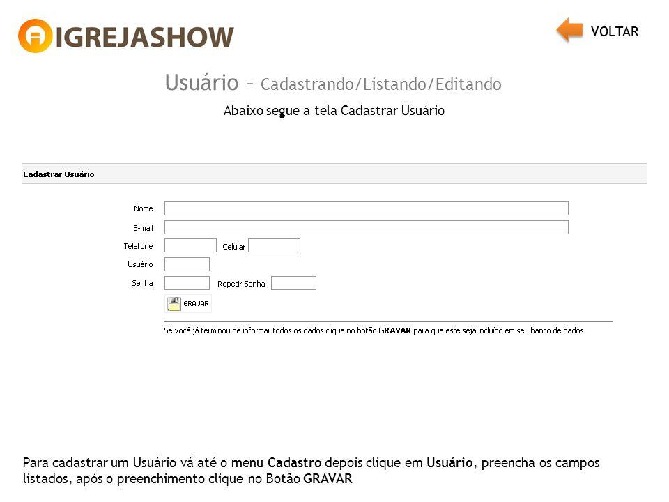 Usuário – Cadastrando/Listando/Editando Abaixo segue a tela Cadastrar Usuário Para cadastrar um Usuário vá até o menu Cadastro depois clique em Usuári