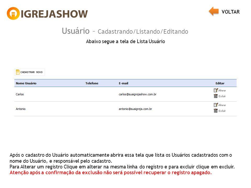 Usuário – Cadastrando/Listando/Editando Abaixo segue a tela de Lista Usuário Após o cadastro do Usuário automaticamente abrira essa tela que lista os