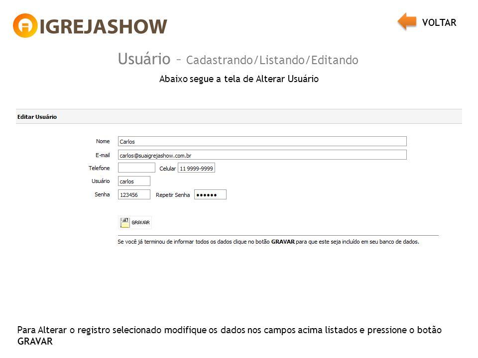 Usuário – Cadastrando/Listando/Editando Abaixo segue a tela de Alterar Usuário Para Alterar o registro selecionado modifique os dados nos campos acima