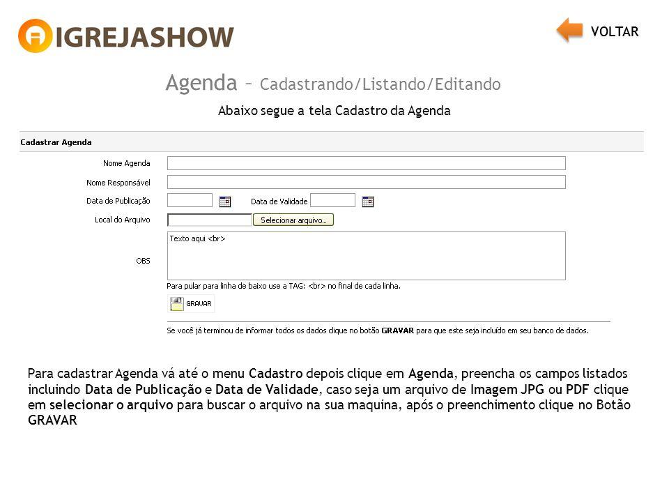 Agenda – Cadastrando/Listando/Editando Abaixo segue a tela Cadastro da Agenda Para cadastrar Agenda vá até o menu Cadastro depois clique em Agenda, preencha os campos listados incluindo Data de Publicação e Data de Validade, caso seja um arquivo de Imagem JPG ou PDF clique em selecionar o arquivo para buscar o arquivo na sua maquina, após o preenchimento clique no Botão GRAVAR VOLTAR