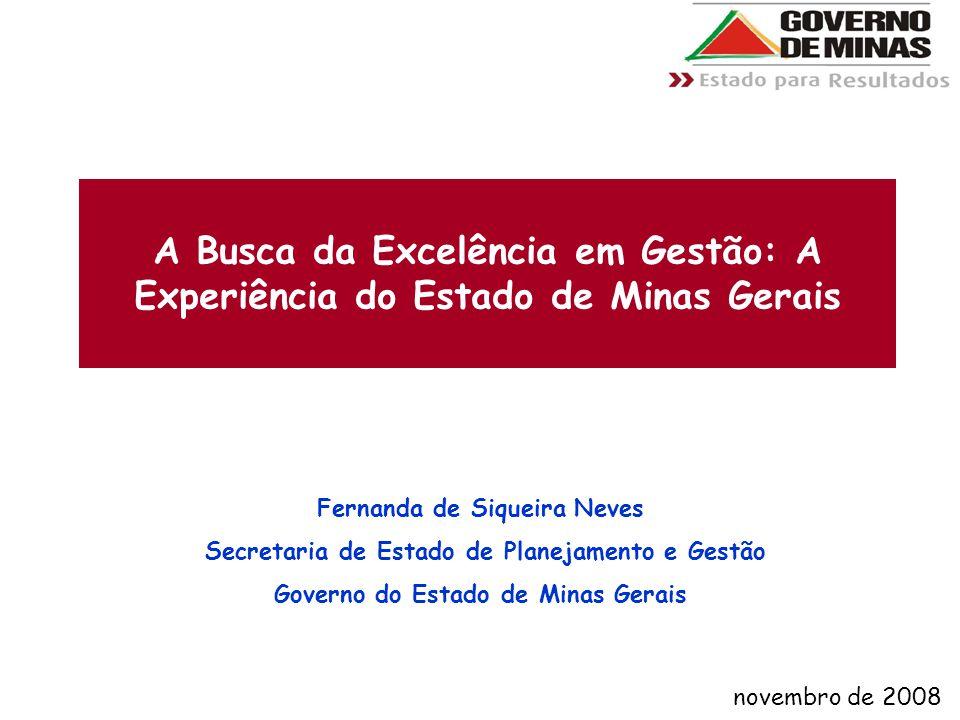 A Busca da Excelência em Gestão: A Experiência do Estado de Minas Gerais Fernanda de Siqueira Neves Secretaria de Estado de Planejamento e Gestão Governo do Estado de Minas Gerais novembro de 2008