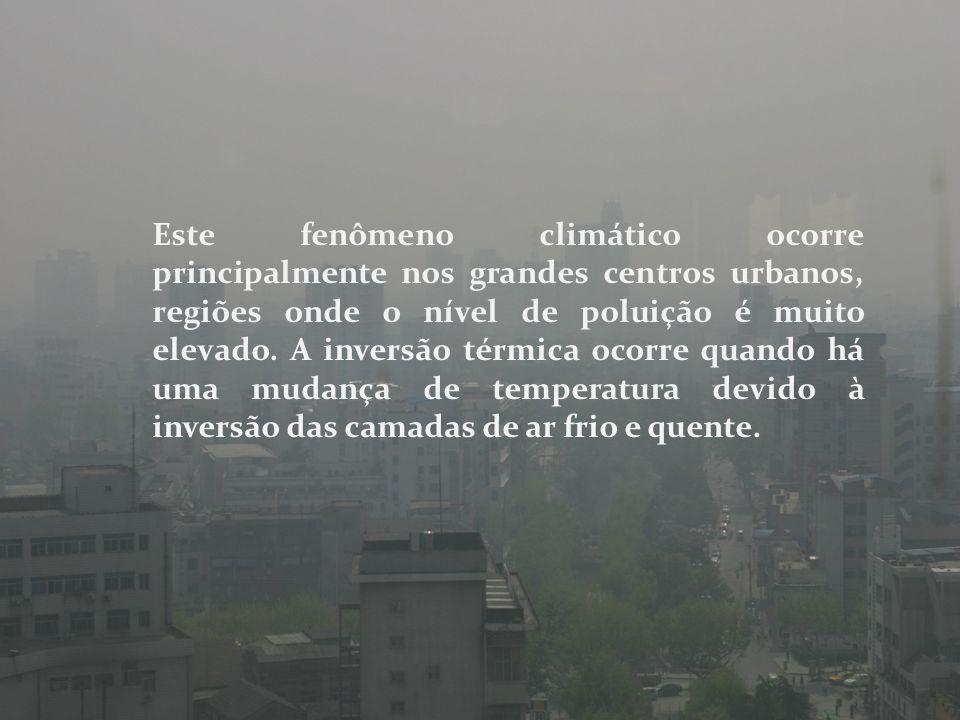 Este fenômeno climático ocorre principalmente nos grandes centros urbanos, regiões onde o nível de poluição é muito elevado. A inversão térmica ocorre