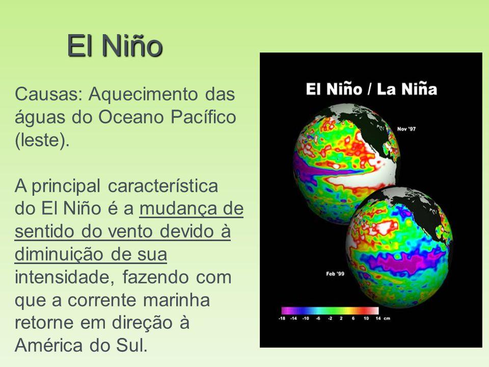 El Niño Causas: Aquecimento das águas do Oceano Pacífico (leste). A principal característica do El Niño é a mudança de sentido do vento devido à dimin