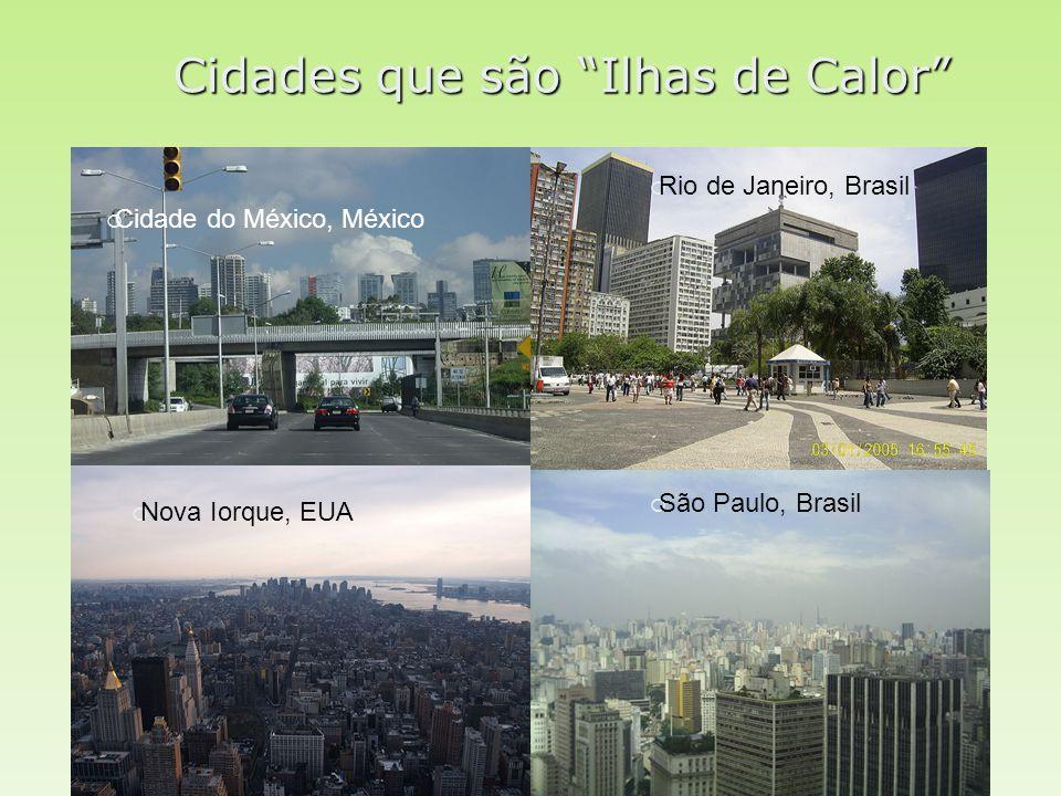 """Cidades que são """"Ilhas de Calor""""  Cidade do México, México  Nova Iorque, EUA  Rio de Janeiro, Brasil  São Paulo, Brasil"""
