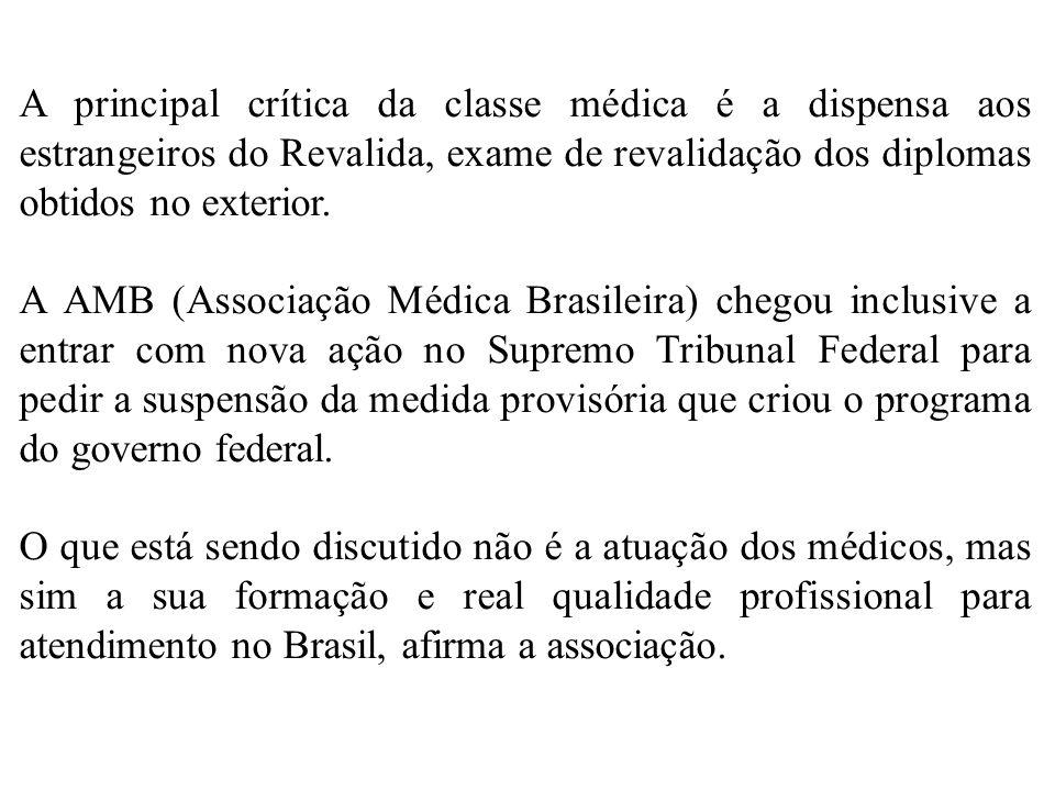 A principal crítica da classe médica é a dispensa aos estrangeiros do Revalida, exame de revalidação dos diplomas obtidos no exterior. A AMB (Associaç